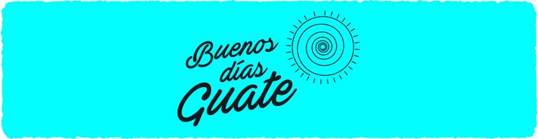 Buenos dias Guate